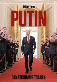 Mikal Hem: Putin. Den ensomme tsaren