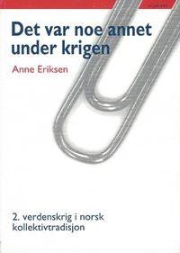 Anne Eriksen: Det var noe annet under krigen