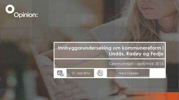 Innbyggarundersøking om kommunereform i Lindås, Radøy og Fedje kommunar. Gjennomført av Opinion i april og mai 2016.