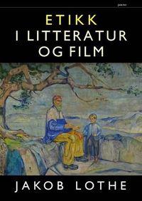 Jakob Lothe: Etikk i litteratur og film