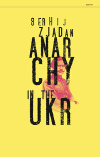 Serhij Zjadan: Anarchy in the UKR