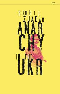 Serhij Zjadan: Anarchy in the UKR