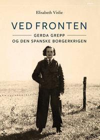Ved fronten. Gerda Grepp og den spanske borgerkrigen