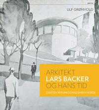 Ulf Grønvold: Arkitekt Lars Backer og hans tid