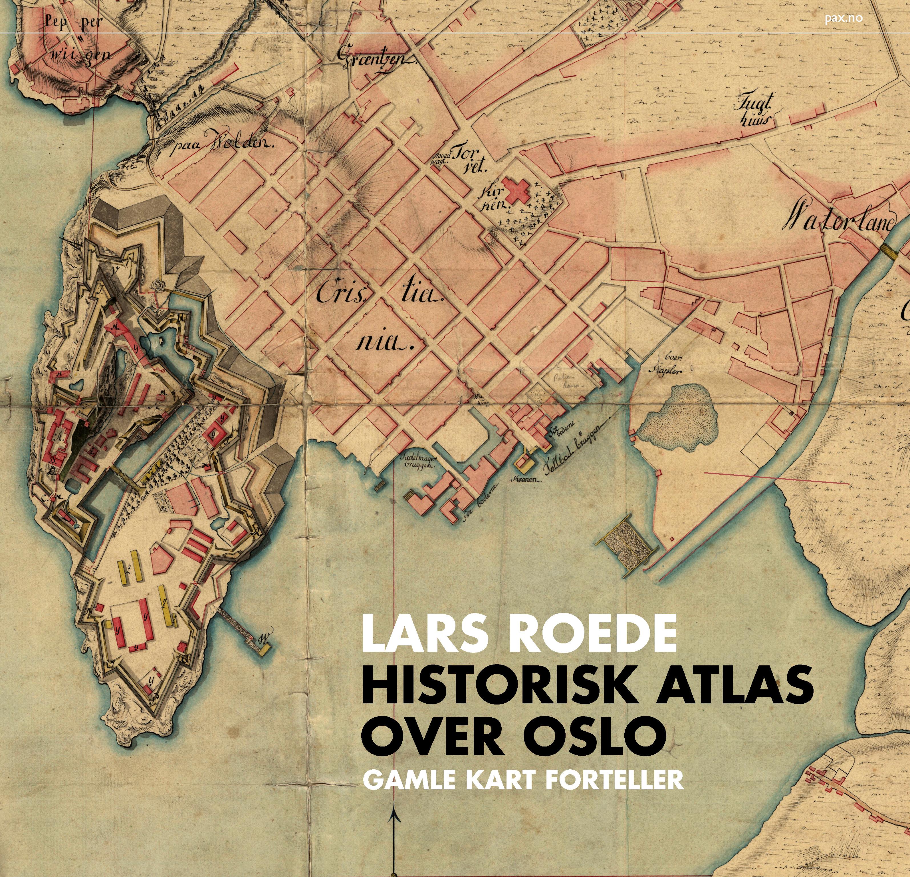 historiske kart Historisk atlas over Oslo   Pax Forlag historiske kart