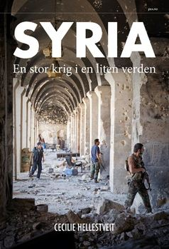 Cecilie Hellestveit: Syria. En stor krig i en liten verden