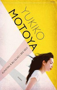 Yukiko Motoya:  Kunsten å bli glad i seg selv