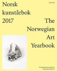 Norsk kunstårbok 2017 ; Norwegian art yearbook 2017